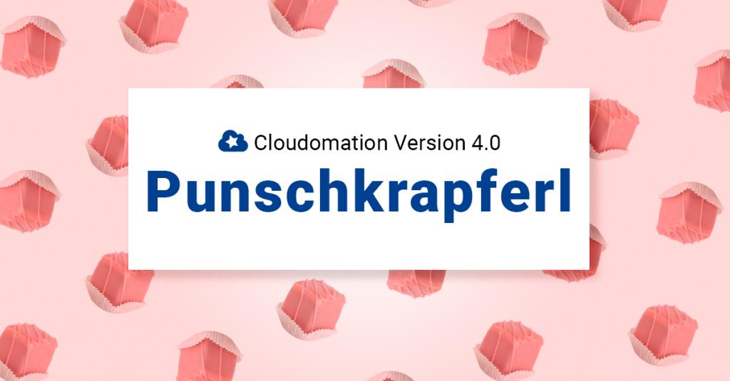 Cloudomation Version 4.0 Punschkrapferl